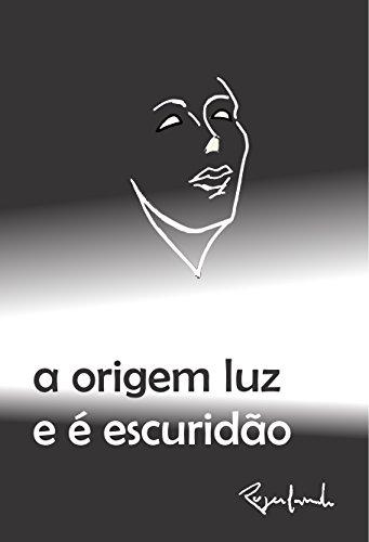 a origem luz e é escuridão (Portuguese Edition) por Rogerlando Cavalcante