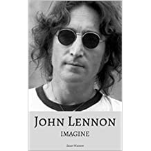 JOHN LENNON: Imagine: The True Story of a Music Legend (English Edition)