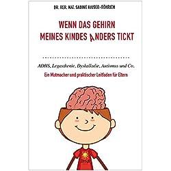 Wenn das Gehirn meines Kinders anders tickt: ADHS, Legasthenie, Dyskalkulie, Autismus und Co.