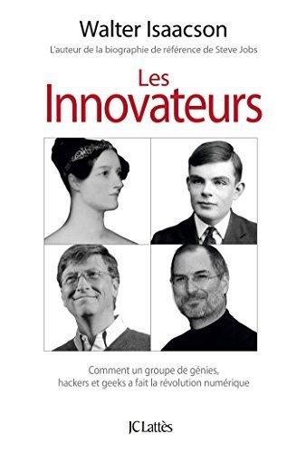 Les innovateurs : Comment un groupe de génies, hackers et geeks a fait la révolution numérique by Walter Isaacson (2015-10-28)
