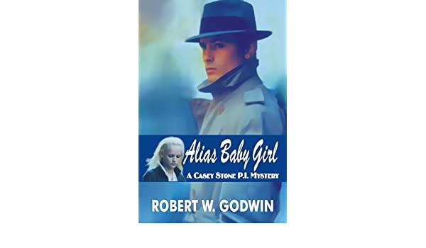 Alias Baby Girl (Casey Stone PI Mystery Book 1)