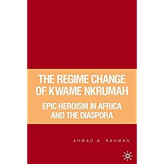 The Regime Change of Kwame Nkrumah: Epic Heroism in Africa and the Diaspora
