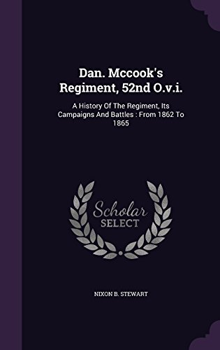 Dan. Mccook's Regiment, 52nd O.v.i.: A History Of The Regiment, Its Campaigns And Battles : From 1862 To 1865