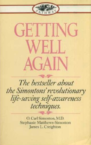 GETTING WELL AGAIN: A STEP-BY-STEP, SELF-HELP GUIDE TO OVERCOMING CANCER FOR PATIENTS AND THEIR FAMILIES (PATHWAY)' by JAMES L. CREIGHTON, STEPHANIE MATTHEWS SIMONTON' 'O.CARL SIMONTON (1986-01-01)
