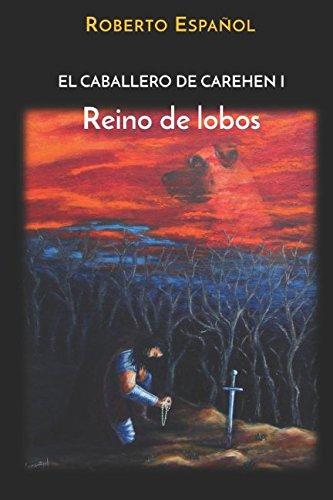REINO DE LOBOS (EL CABALLERO DE CAREHEN) por ROBERTO ESPAÑOL