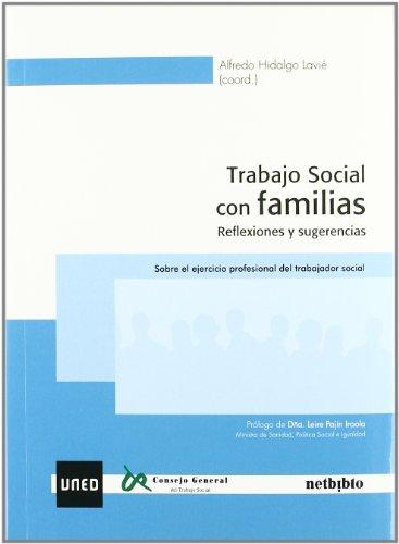 Trabajo Social Con Familias. Reflexiones Y Sugerencias. Sobre El Ejercicio Profesional Del Trabajador Social (Uned (netbiblo)) por Alfredo Hidaldo Lavie