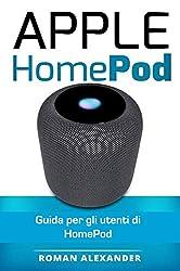 Apple HomePod: Il manuale: Guida per gli utenti di homepod (Smart Home System Vol. 3)