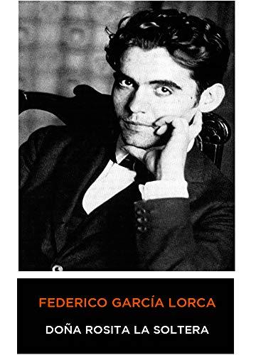 Federico García Lorca - Doña Rosita la Soltera (Spanish Edition) 1935