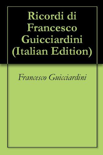 Ricordi di Francesco Guicciardini (Italian Edition)