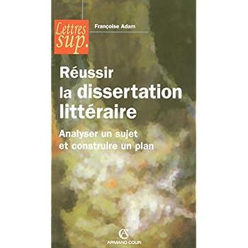 Réussir la dissertation littéraire - Analyser un sujet et construire un plan