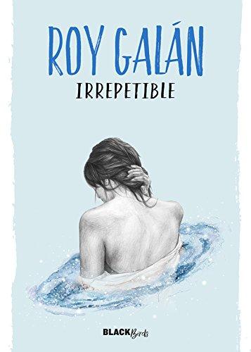 Irrepetible (Colección #BlackBirds) por Roy Galán