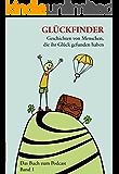 Glückfinder Das Buch zum Podcast: Geschichten von Menschen, die ihr Glück gefunden haben (Band 1)