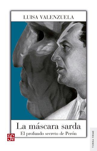 La máscara sarda. El profundo secreto de Perón (Tierra Firme) por Luisa Valenzuela