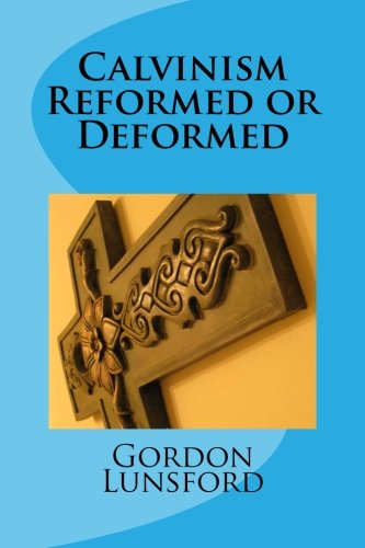 Calvinism - Reformed or Deformed por Gordon Lunsford