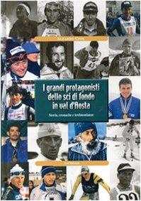 I grandi protagonisti dello sci di fondo in Val d'Aosta. Storia, cronache e testimonianze