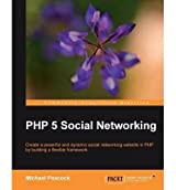 [(PHP 5 Social Networking * * )] [Author: Michael Peacock] [Oct-2010]
