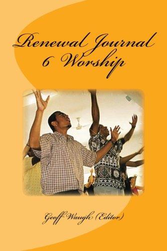 Renewal Journal 6: Worship (Dr. John Coleman)