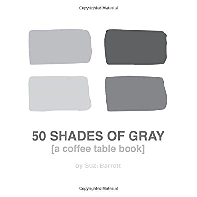 50 Shades of Gray: (a coffee table book)