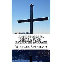 Auf der Alm da gibt's a Sünd - bayrische Ausgabe: Ein Alpenkrimi