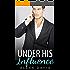 Under His Influence (Under His, Book Ten) (An Alpha Billionaire Romance) (The Under His Series 10)