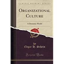 Organizational Culture: A Dynamic Model (Classic Reprint) by Edgar H. Schein (2015-09-27)