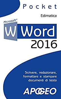 Word 2016: scrivere, redazionare, formattare e stampare documenti di testo (Lavorare con Word Vol. 1) eBook: Edimatica: Amazon.it: Kindle Store