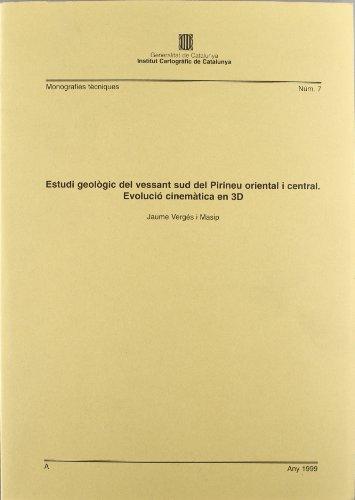 Estudi geològic del vessant sud del Pirineu oriental i central. Evolució cinemàtica en 3D (Monografies Tècniques) por Jaume Vergés Masip