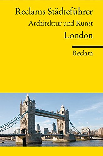 Reclams Städteführer London: Architektur und Kunst (Reclams Universal-Bibliothek)