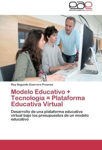 ecnología = Plataforma Educativa Virtual: Desarrollo de una plataforma educativa virtual bajo los presupuestos de un modelo educativo ()