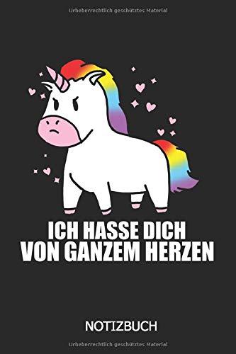 Ich hasse dich von ganzem Herzen Notizbuch: DIN A5 Einhorn Notizheft | 120 Seiten Punkteraster Notizbuch | Einhorn Fangirl | Süßes Einhorn | Unicorn | Geschenidee (Fangirl Kostüm)