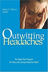 Outwitting Headaches: The Eight-Part Program for Total and Lasting Headache Relief by Mark V. Wiley (2004-08-01)