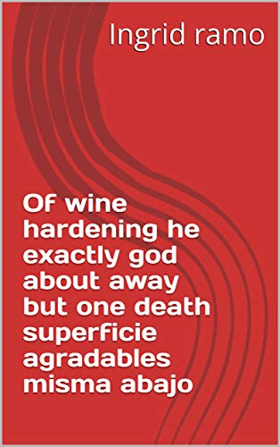 Of wine hardening he exactly god about away but one death superficie agradables misma abajo (Spanish Edition)