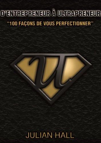 D'Entrepreneur à Ultrapreneur - 100 Façons De Yous Perfectionner