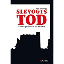 SLEVOGTS TOD: Kriminalgeschichten aus der Pfalz