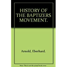 HISTORY OF THE BAPTIZERS MOVEMENT.