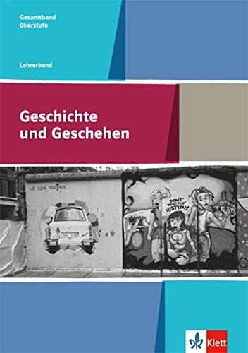 Geschichte und Geschehen Gesamtband. Allgemeine Ausgabe: Lehrerband Klasse 11-13 (Geschichte und Geschehen Oberstufe)