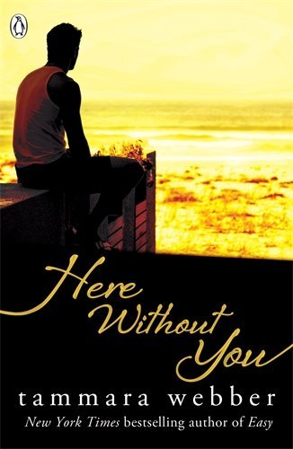 Here Without You (Between the Lines #4): Young Adult Romance: Written by Tammara Webber, 2013 Edition, Publisher: Penguin [Paperback]