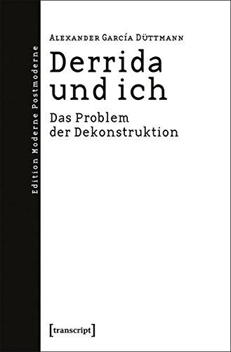 Derrida und ich: Das Problem der Dekonstruktion (Edition Moderne Postmoderne)