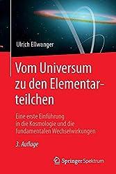 Vom Universum zu den Elementarteilchen: Eine erste Einführung in die Kosmologie und die fundamentalen Wechselwirkungen