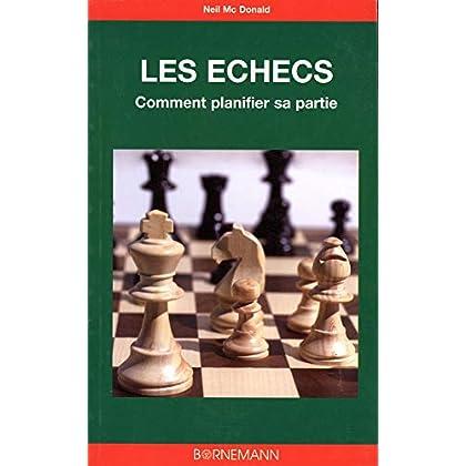 Les échecs : l'art de la planification : Analyse de 36 parties, coup par coup