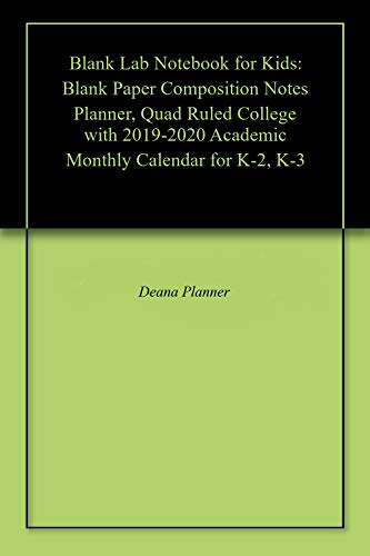 Blank Lab Notebook for Kids: Blank Paper Composition Notes Planner, Quad Ruled College with 2019-2020 Academic Monthly Calendar for K-2, K-3 (English Edition) 2 Quad Notebook