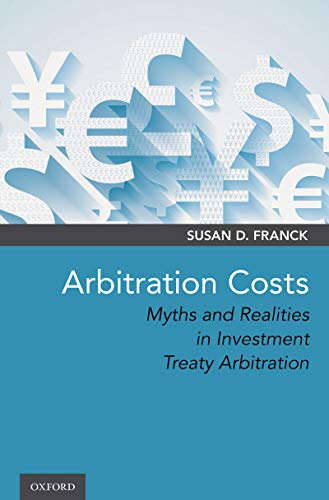 Arbitration Costs: Myths and Realities in Investment Treaty Arbitration (English Edition)
