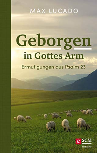 Geborgen in Gottes Arm: Ermutigungen aus Psalm 23
