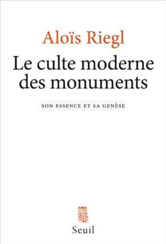 Le culte moderne des monuments : Son essence et sa gense de Riegl. Alois (2013) Broch