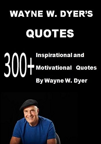 Quotes For S | Wayne W Dyer S Quotes 300 Inspirational And Motivational Quotes