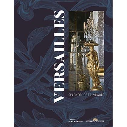 Versailles Splendeurs et intimité