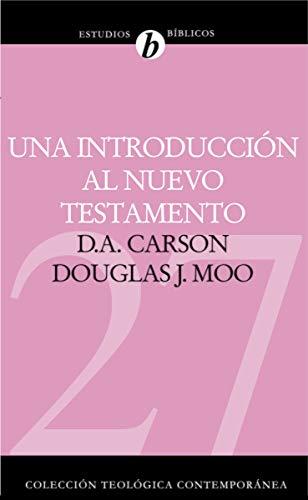 Una Introduccion Al Nuevo Testamento por D A Carson