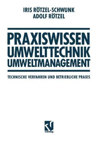 Praxiswissen Umwelttechnik ? Umweltmanagement: Technische Verfahren und Betriebliche Praxis (Viewegs Fachbcher der Technik) (German Edition) by Iris Rtzel-Schwunk Adolf Rtzel(2012-02-29)