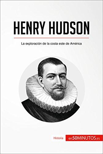 Descargar Libro Henry Hudson: La exploración de la costa este de América (Historia) de 50Minutos.es