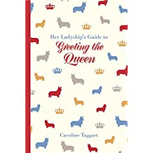 Her Ladyship's Guide to Greeting the Queen: And Other Questions of Modern Etiquette (Ladyship's Guides)